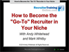 "WEBINAR: How to Become the ""Go-To"" Recruiter in Your Niche"